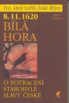 8.11.1620 Bílá Hora - O potracení starobylé slávy české - Jan P. Kučera,