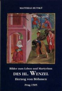 Bilder zum Leben und Martyrium des Hl. Wenzel - Matthias Hutský