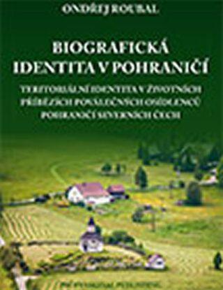 Biografická identita v pohraničí - Roubal Ondřej