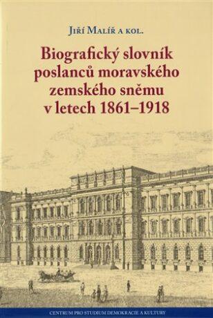 Biografický slovník poslanců moravského zemského sněmu v letech 1861–1918 - Jiří Malíř