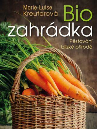 Biozahrádka - Pěstování blízké přírodě - Marie-Luise Kreuterová