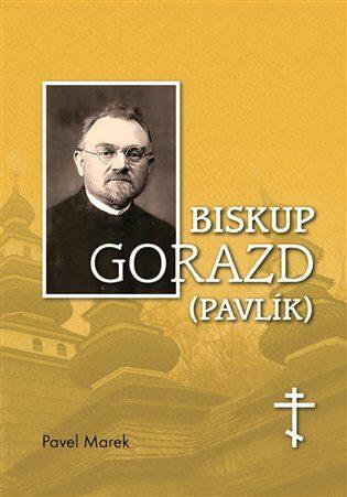 Biskup Gorazd (Pavlík) - Pavel Marek