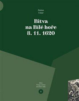 Bitva na Bílé hoře 8. 11. 1620 - Dušan Uhlíř