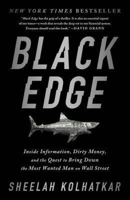 Black Edge : Inside Information, Dirty Money, and the Quest to Bring Down the Most Wanted Man on Wal