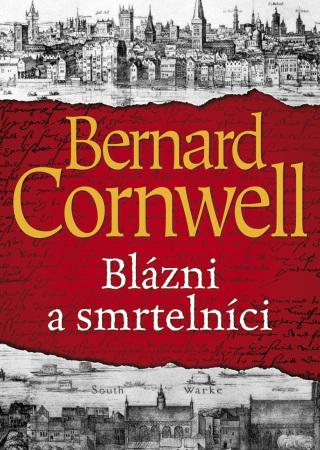 Blázni a smrtelníci - Bernard Cornwell - e-kniha