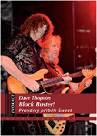Block Buster! Pravdivý příběh The Sweet - Dave Thompson