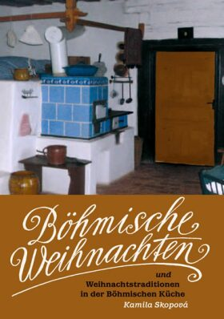 Böhmische Weihnachten und Weihnachtstraditionen in der Böhmischen Küche - Kamila Skopová
