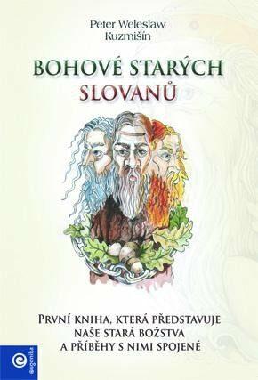Bohové starých Slovanů - Peter Weleslav Kuzmišín