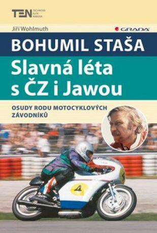 Bohumil Staša Slavná léta s ČZ i Jawou - Jiří Wohlmuth