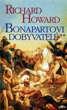 Bonapartovi dobyvatelé - Richard Howard