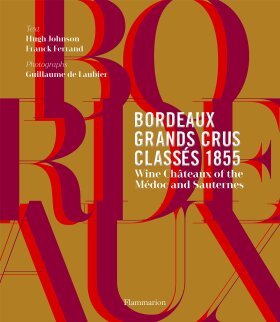 Bordeaux Grands Crus Classés 1855: Wine Château of the Médoc and Sauternes - Hugh Johnson, Franck Ferrand