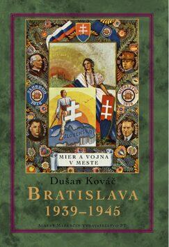 Bratislava 1939-1945 - Dušan Kováč