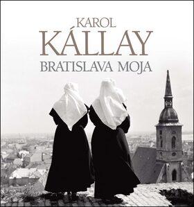 Bratislava moja - Karol Kállay