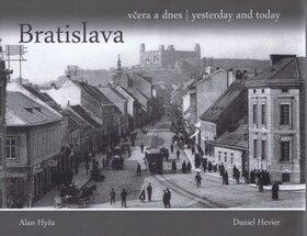 Bratislava včera a dnes, yesterday and today - Daniel Hevier, Alan Hyža