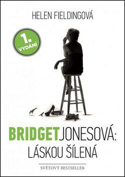 Bridget Jonesová: Láskou šílená - Helen Fielding
