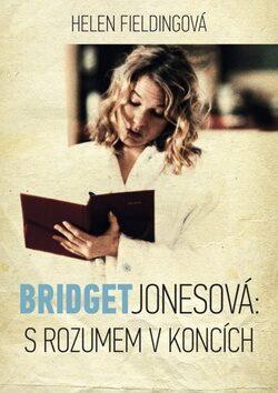 Bridget Jonesová: S rozumem v koncích - Helen Fielding