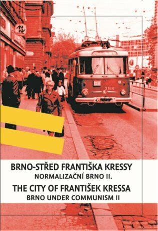 Brno-střed Františka Kressy/ the City of František Kressa II. - František Kressa