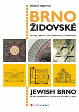 Brno židovské - Historie a památky židovského osídlení města Brna - Jaroslav Klenovský