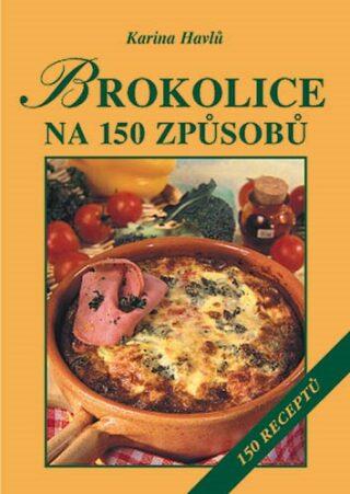 Brokolice na 150 způsobů - Karina Havlů, Táňa Martinková