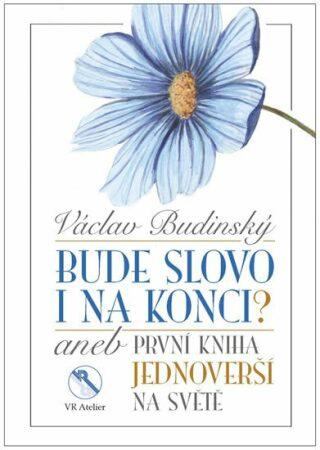 Bude slovo i na konci? aneb První kniha jednoverší na světě - Václav Budinský