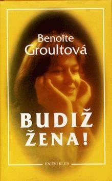 Budiž žena! - Benoite Groultová