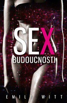 Sex budoucnosti - Emily Witt
