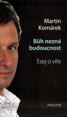 Bůh nezná budoucnost - Martin Komárek