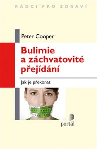 Bulimie a záchvatovité přejídání - Peter J. Cooper