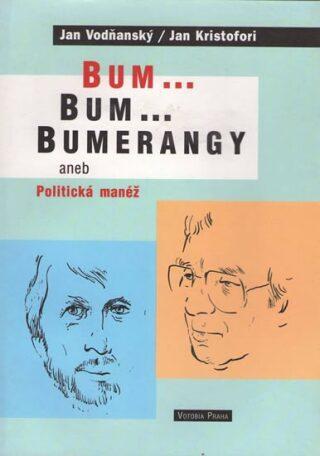 Bum...Bum..Bumerangy aneb Politická manéž - Jan Vodňanský