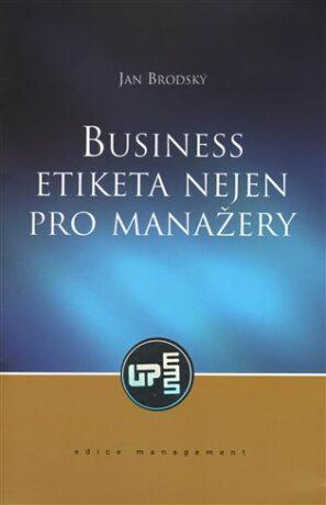 Business etiketa nejen pro manažery - Jan Brodský