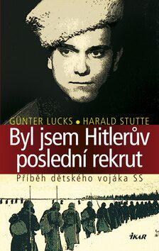 Byl jsem Hitlerův poslední rekrut - Günter Lucks, Harald Stutte