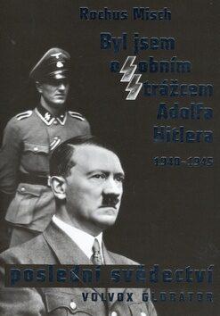 Byl jsem osobním strážcem Adolfa Hitlera - Rochus Misch