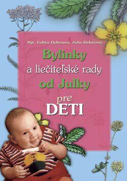 Bylinky a liečiteľské rady od Julky pre deti - Ľubica Hybenová, Júlia Strkáčová