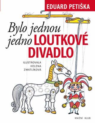 Bylo jednou jedno loutkové divadlo - Helena Zmatlíková, Eduard Petiška