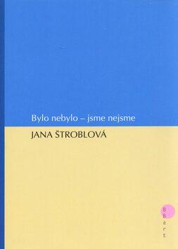 Bylo nebylo - jsme nejsme - Jana Štroblová