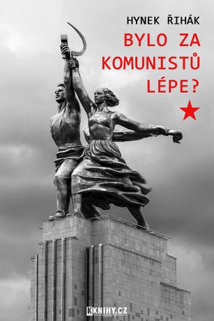 Bylo za komunistů lépe? - Hynek Řihák - e-kniha