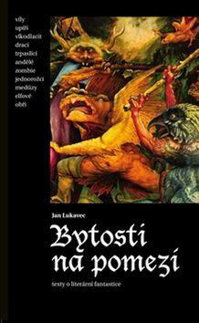 Bytosti na pomezí - Jan Lukavec