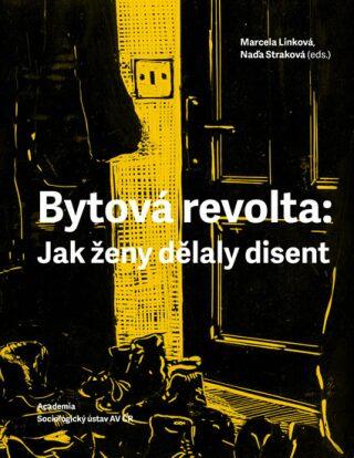 Bytová revolta: Jak ženy dělaly disent - Marcela Linková, Naďa Straková