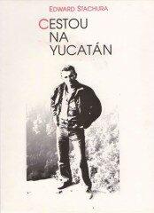 Cestou na Yucatán - Stachura Edward