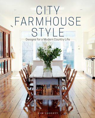 City Farmhouse Style: Designs for Modern Country Life - Leggett