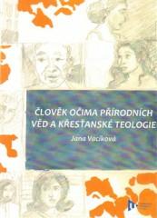 Člověk očima přírodních věd a křesťanské teologie - Jana Vacíková