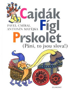 Cajdák Fígl Prskolet - Pavel Cmíral, Antonín Matějka