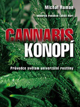Cannabis - Konopí - Průvodce světem univerzální rostliny - Ruman Michal