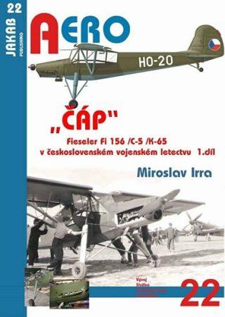 ČÁP Fieseler Fi 156 /C-5 /K-65 v československém vojenském letectvu - 1.díl - Miroslav Irra