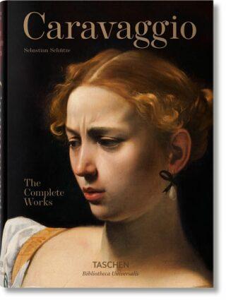 Caravaggio: The Complete Works (Bibliotheca Universalis) - Sebastian Schütze