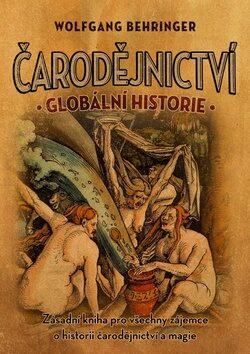 Čarodějnictví globální historie - Wolfgang Behringer