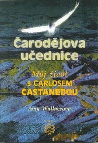 Čarodějova učednice - Můj život s Carlosem Castanedou - Amy Wallaceová
