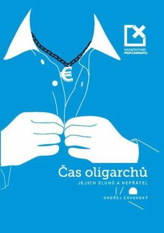 Čas oligarchů, jejich sluhů a nepřátel - Ondřej Závodský