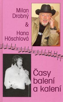 Časy balení a kalení - Milan Drobný, Hana Höschlová
