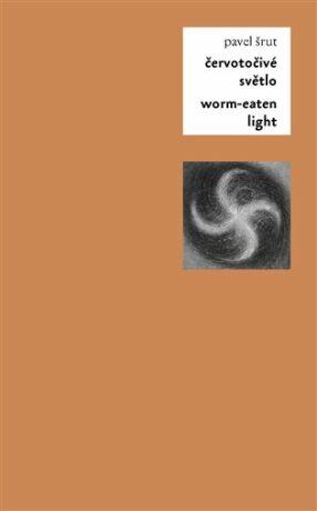 Červotočivé světlo / Worm-Eaten Light - Pavel Šrut